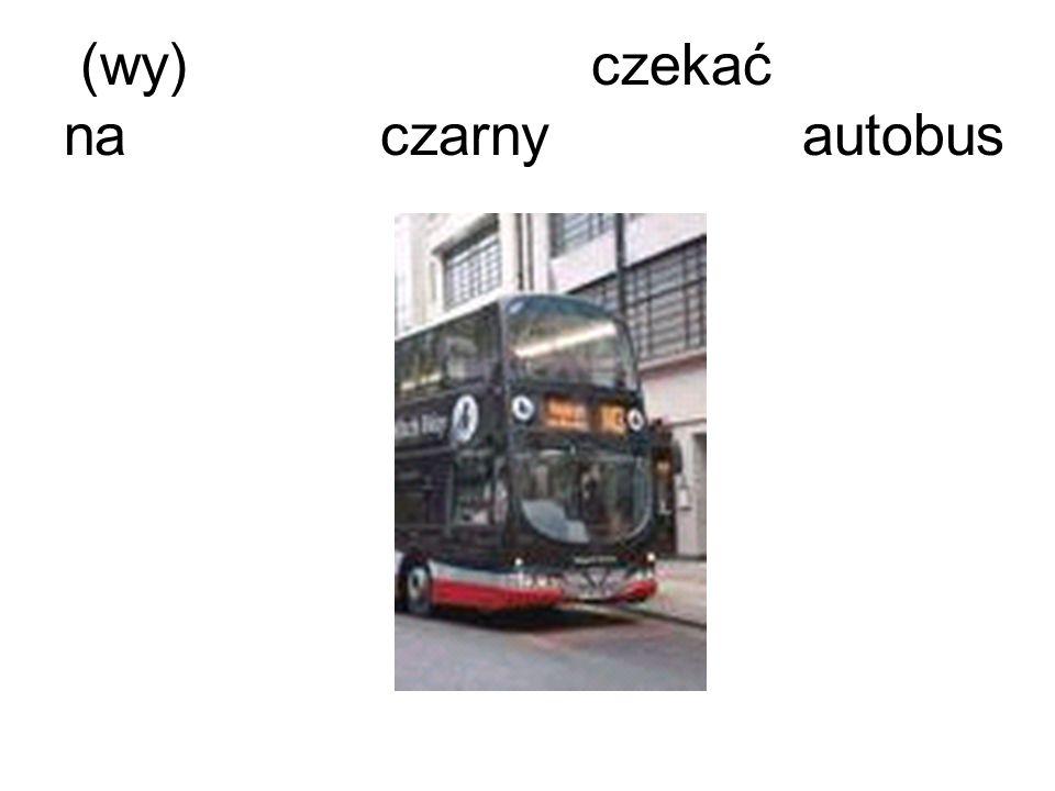(wy)czekać naczarnyautobus