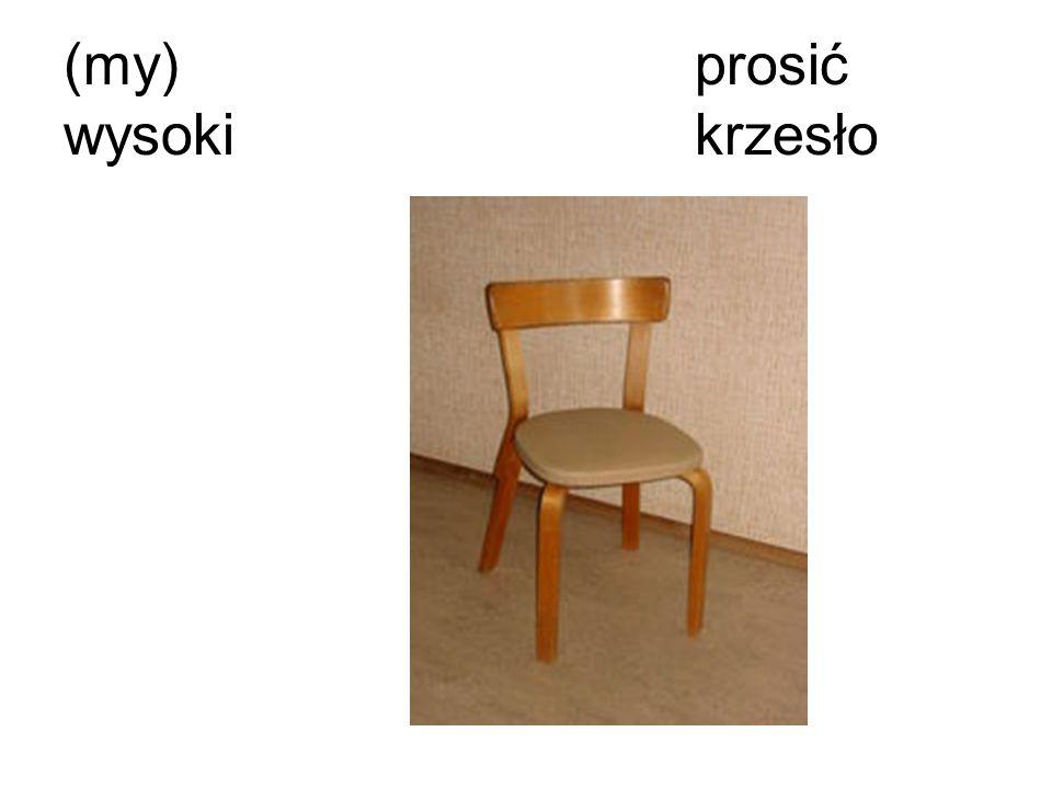 Prosimy wysokie krzesło.