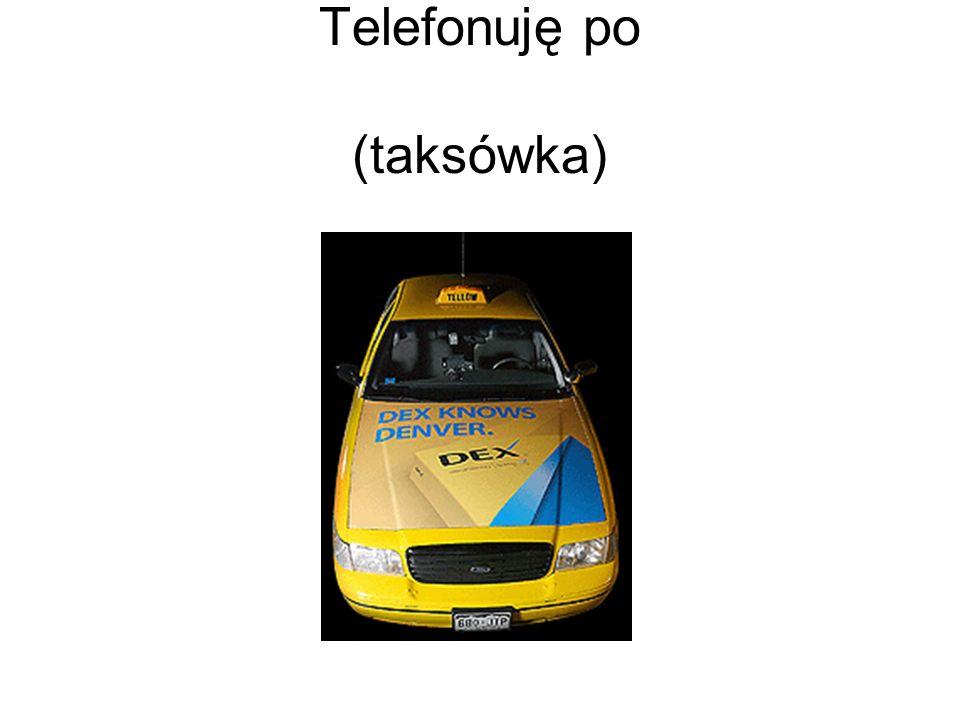 Telefonuję po (taksówka)