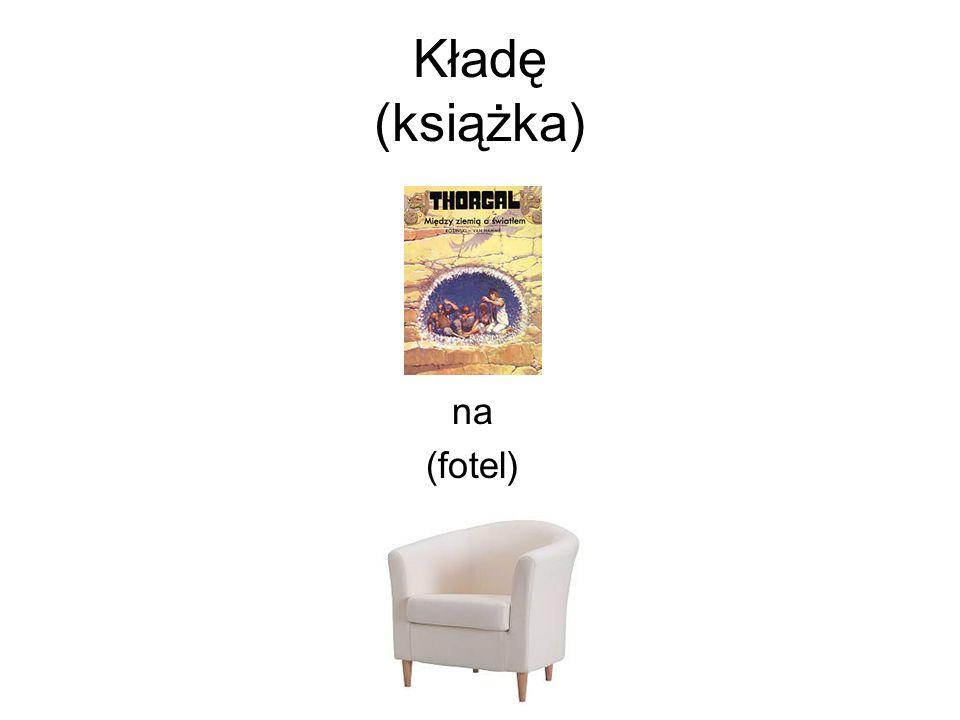Kładę (książka) na (fotel)
