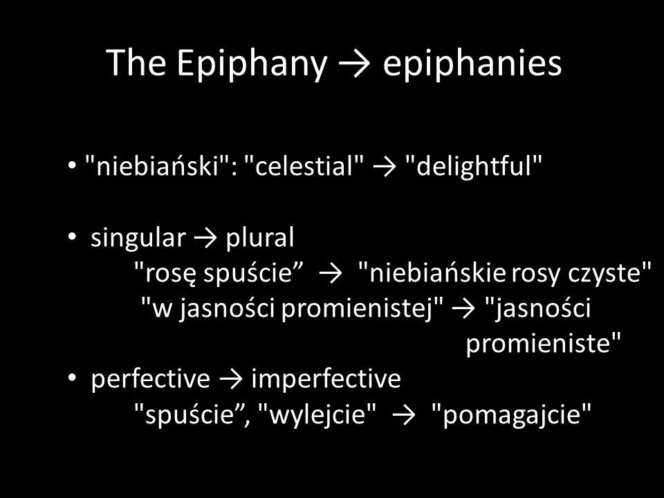 TThe Epiphany epiphanies niebiański : celestial delightful singular plural rosę spuście niebiańskie rosy czyste w jasności promienistej jasności promieniste perfective imperfective spuście, wylejcie pomagajcie