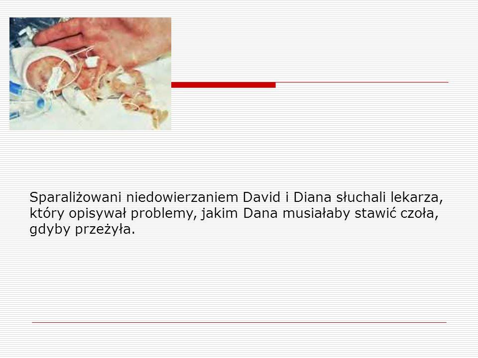 Sparaliżowani niedowierzaniem David i Diana słuchali lekarza, który opisywał problemy, jakim Dana musiałaby stawić czoła, gdyby przeżyła.