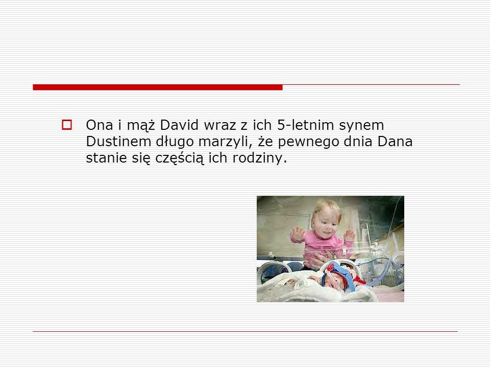Ona i mąż David wraz z ich 5-letnim synem Dustinem długo marzyli, że pewnego dnia Dana stanie się częścią ich rodziny.