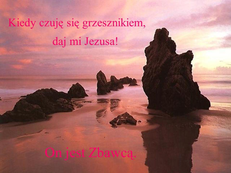 Kiedy czuję pustkę, daj mi Jezusa!