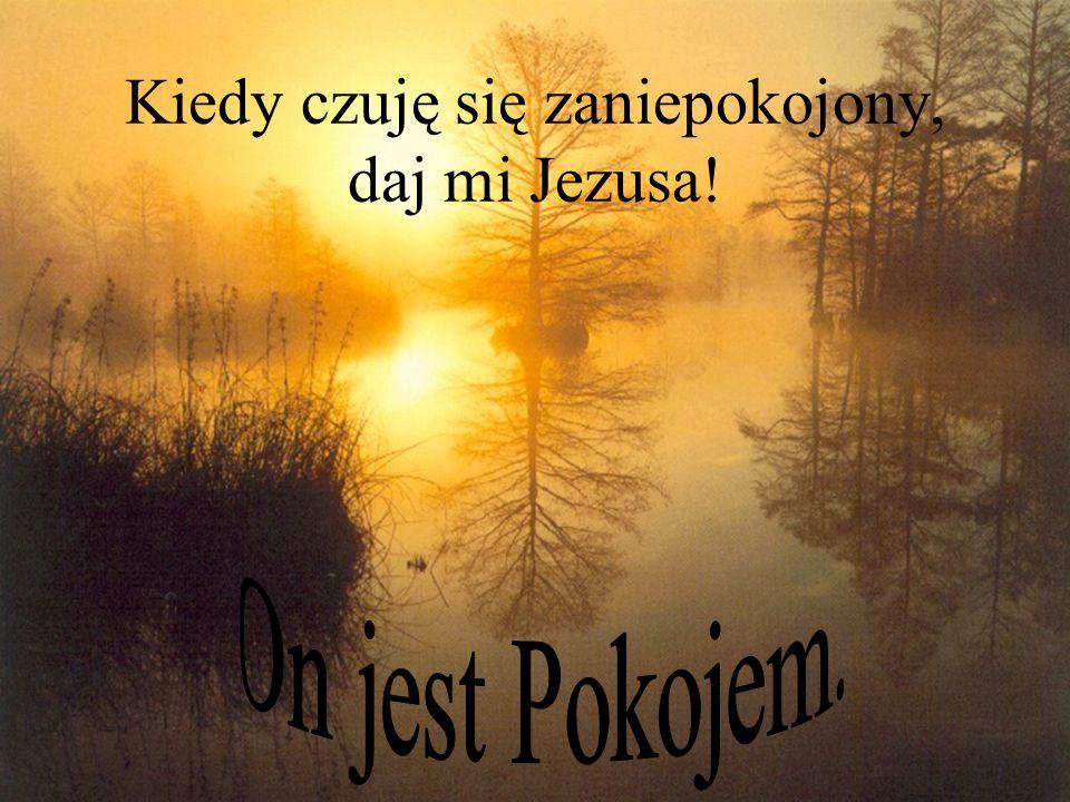 Kiedy jestem słaby, daj mi Jezusa!