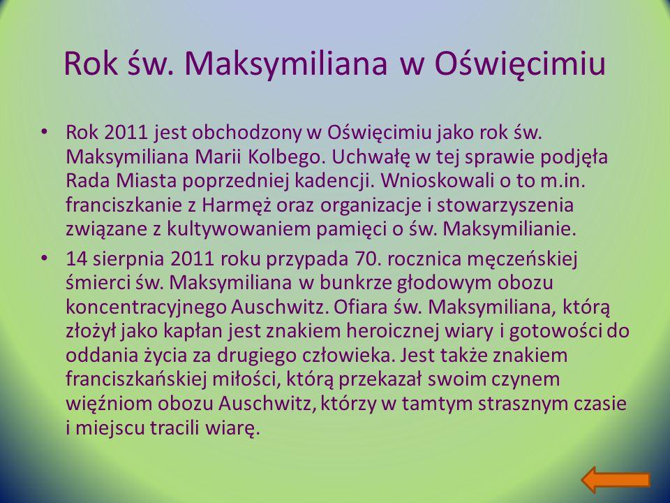 Rok św.Maksymiliana w Oświęcimiu Rok 2011 jest obchodzony w Oświęcimiu jako rok św.