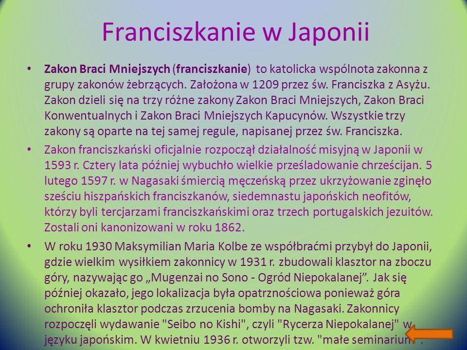 Franciszkanie w Japonii Zakon Braci Mniejszych (franciszkanie) to katolicka wspólnota zakonna z grupy zakonów żebrzących.