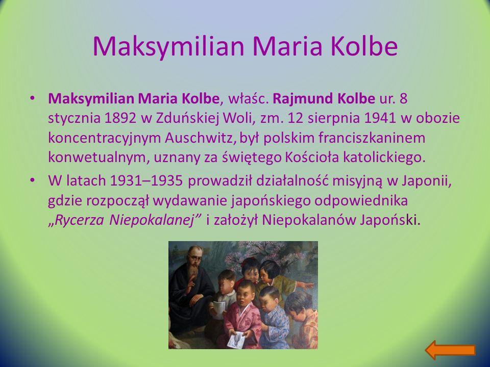 Maksymilian Maria Kolbe Maksymilian Maria Kolbe, właśc.