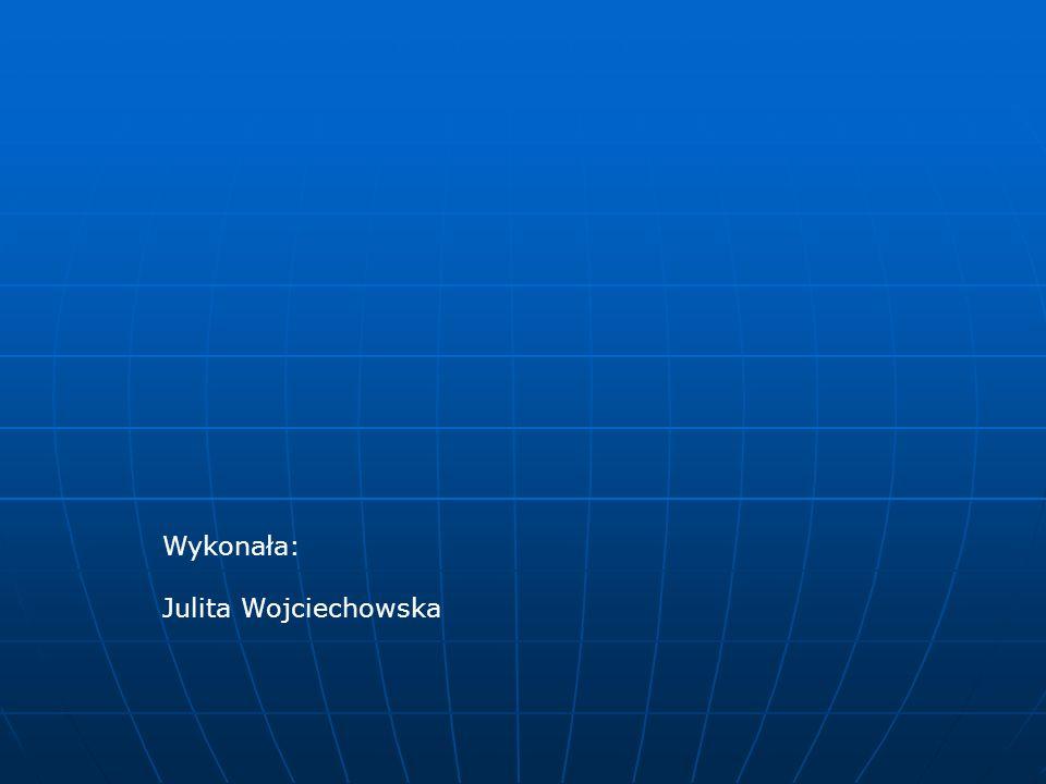 Wykonała: Julita Wojciechowska