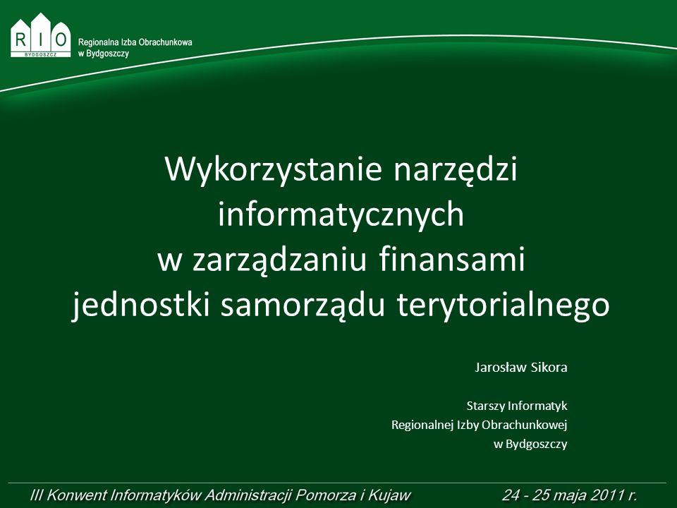 Wykorzystanie narzędzi informatycznych w zarządzaniu finansami jednostki samorządu terytorialnego Jarosław Sikora Starszy Informatyk Regionalnej Izby