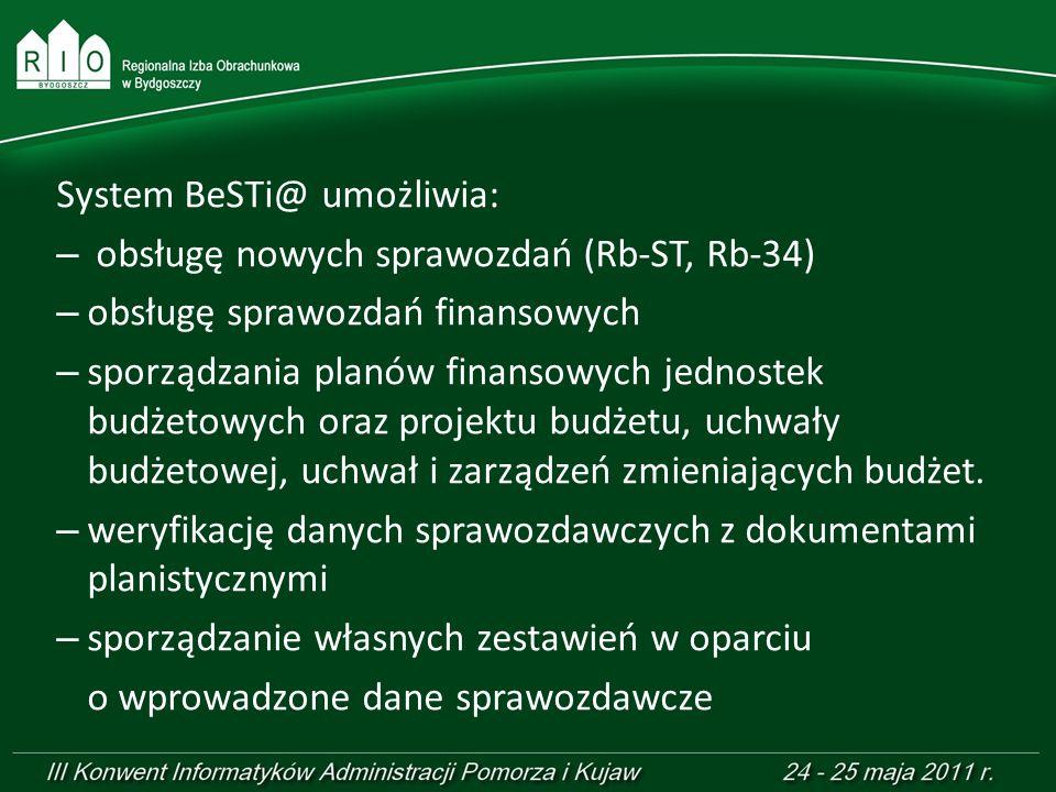 System BeSTi@ umożliwia: – obsługę nowych sprawozdań (Rb-ST, Rb-34) – obsługę sprawozdań finansowych – sporządzania planów finansowych jednostek budże