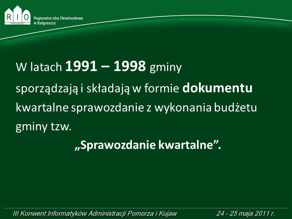 W latach 1991 – 1998 gminy sporządzają i składają w formie dokumentu kwartalne sprawozdanie z wykonania budżetu gminy tzw. Sprawozdanie kwartalne.