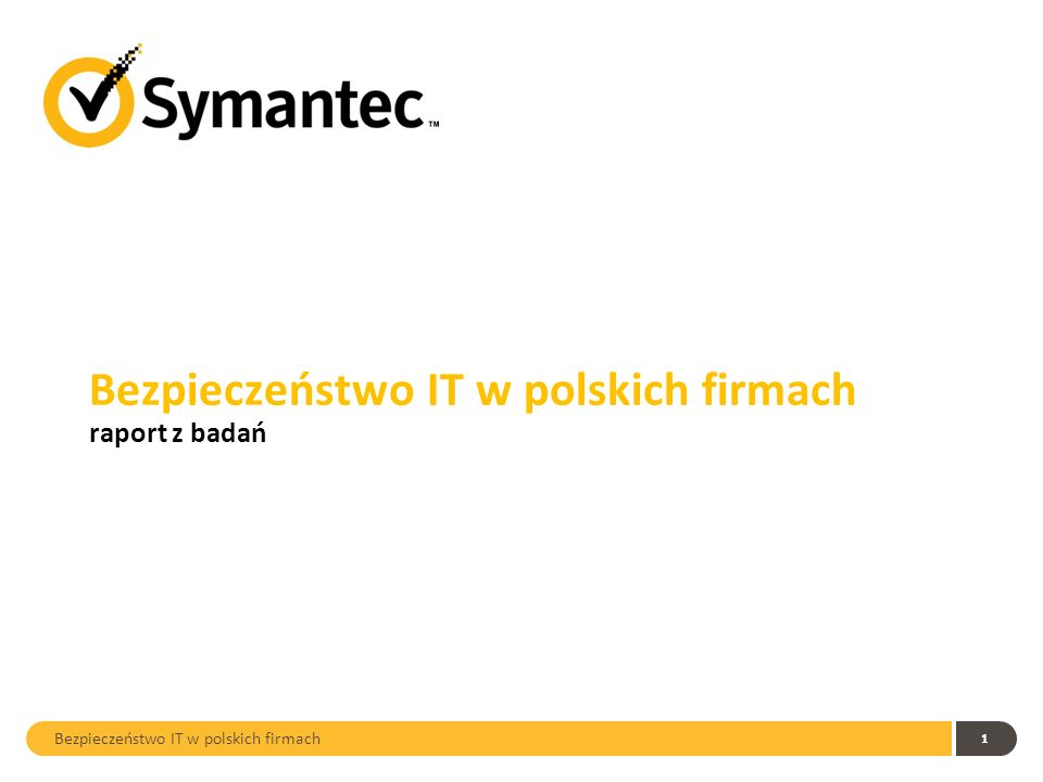 1 Bezpieczeństwo IT w polskich firmach raport z badań Bezpieczeństwo IT w polskich firmach