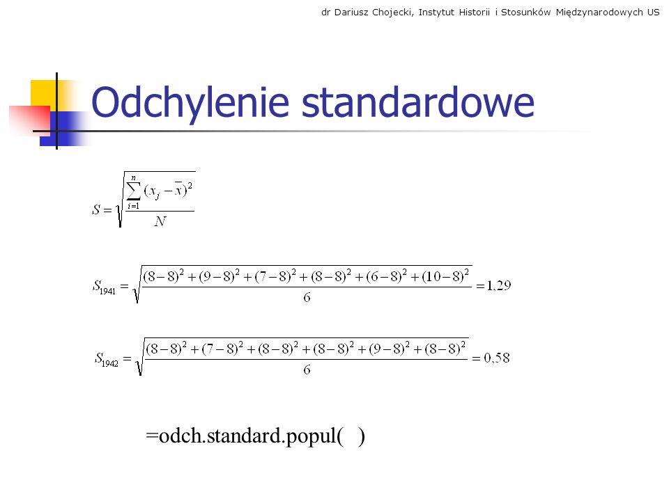 Odchylenie standardowe =odch.standard.popul( ) dr Dariusz Chojecki, Instytut Historii i Stosunków Międzynarodowych US