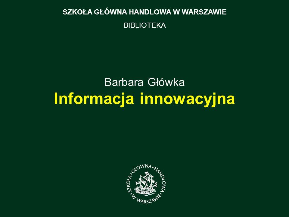 Barbara Główka Informacja innowacyjna SZKOŁA GŁÓWNA HANDLOWA W WARSZAWIE BIBLIOTEKA