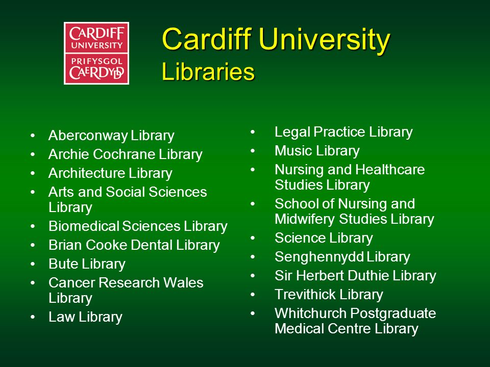 Cardiff University Libraries Aberconway Library Archie Cochrane Library Architecture Library Arts and Social Sciences Library Biomedical Sciences Libr