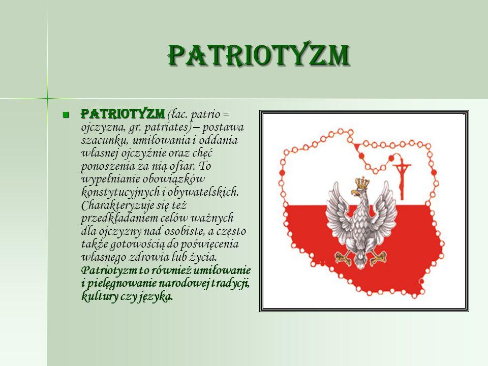 Patriotyzm Patriotyzm Patriotyzm (łac. patrio = ojczyzna, gr. patriates) – postawa szacunku, umiłowania i oddania własnej ojczyźnie oraz chęć ponoszen