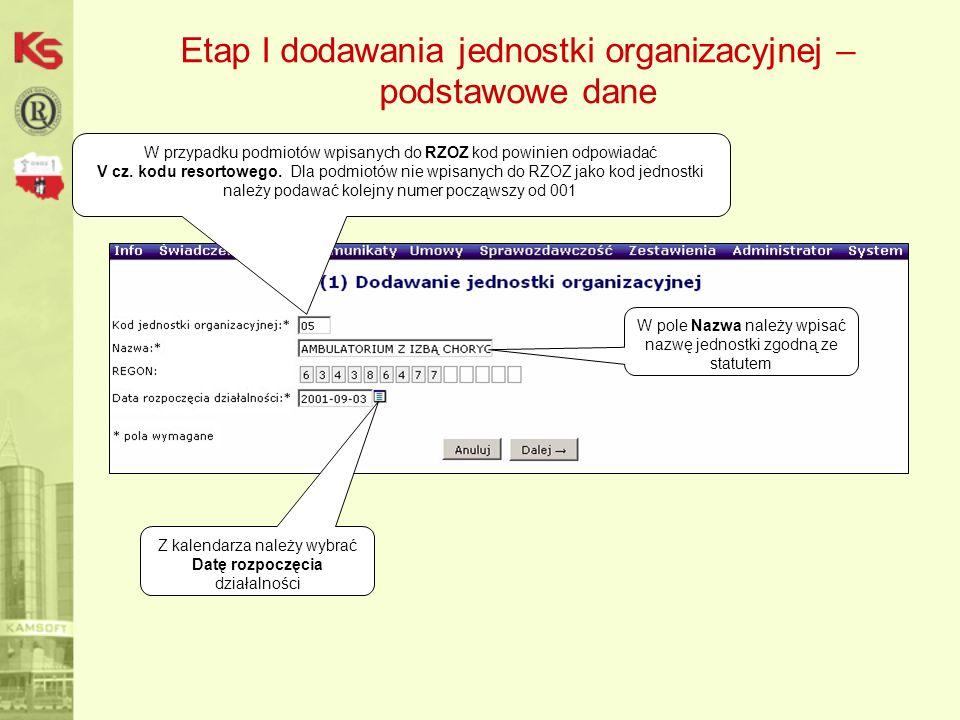Etap I dodawania jednostki organizacyjnej – podstawowe dane W przypadku podmiotów wpisanych do RZOZ kod powinien odpowiadać V cz. kodu resortowego. Dl