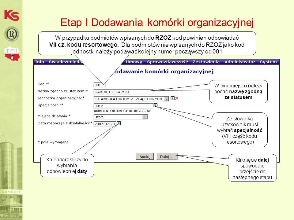Etap I Dodawania komórki organizacyjnej W przypadku podmiotów wpisanych do RZOZ kod powinien odpowiadać VII cz. kodu resortowego. Dla podmiotów nie wp