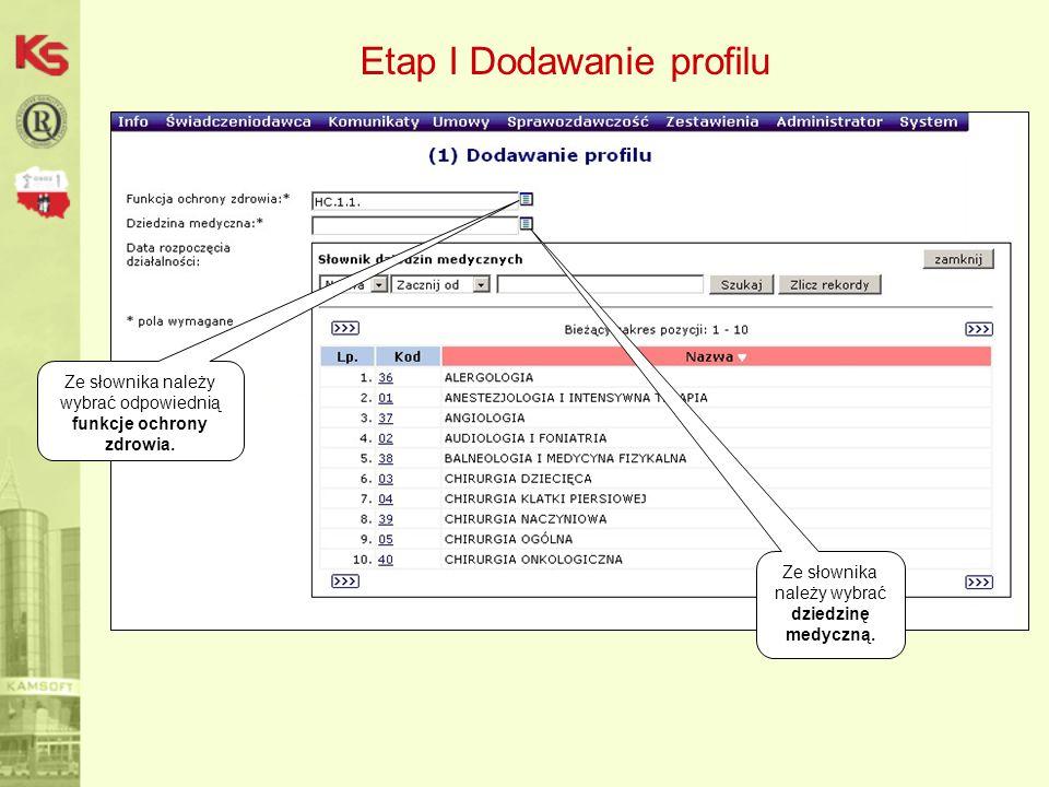 Etap I Dodawanie profilu Ze słownika należy wybrać dziedzinę medyczną. Ze słownika należy wybrać odpowiednią funkcje ochrony zdrowia.