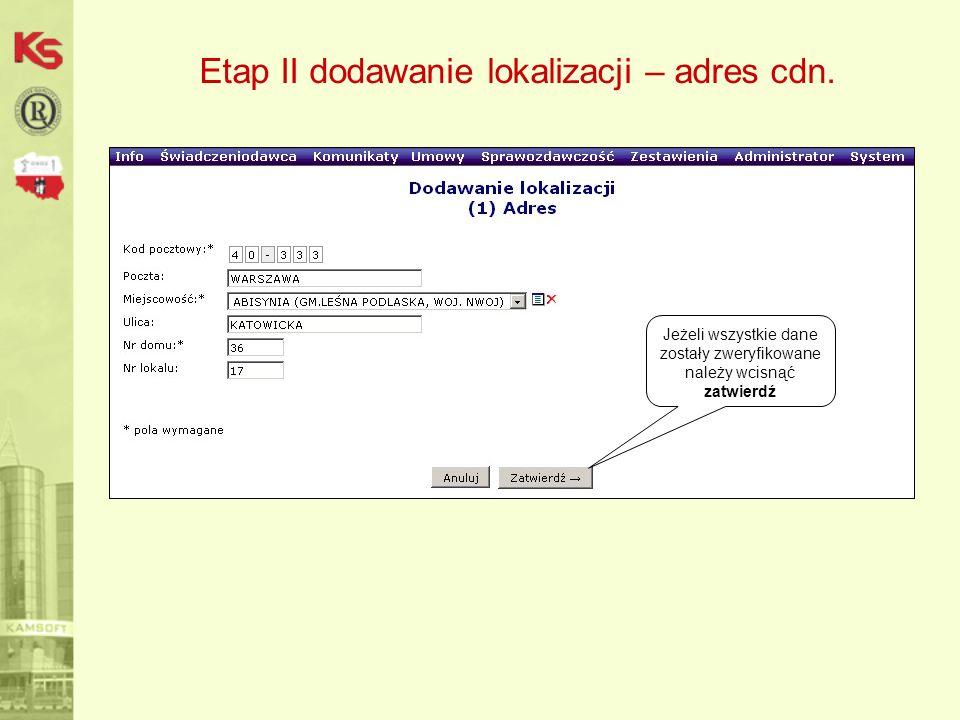 Etap II dodawanie lokalizacji – adres cdn. Jeżeli wszystkie dane zostały zweryfikowane należy wcisnąć zatwierdź