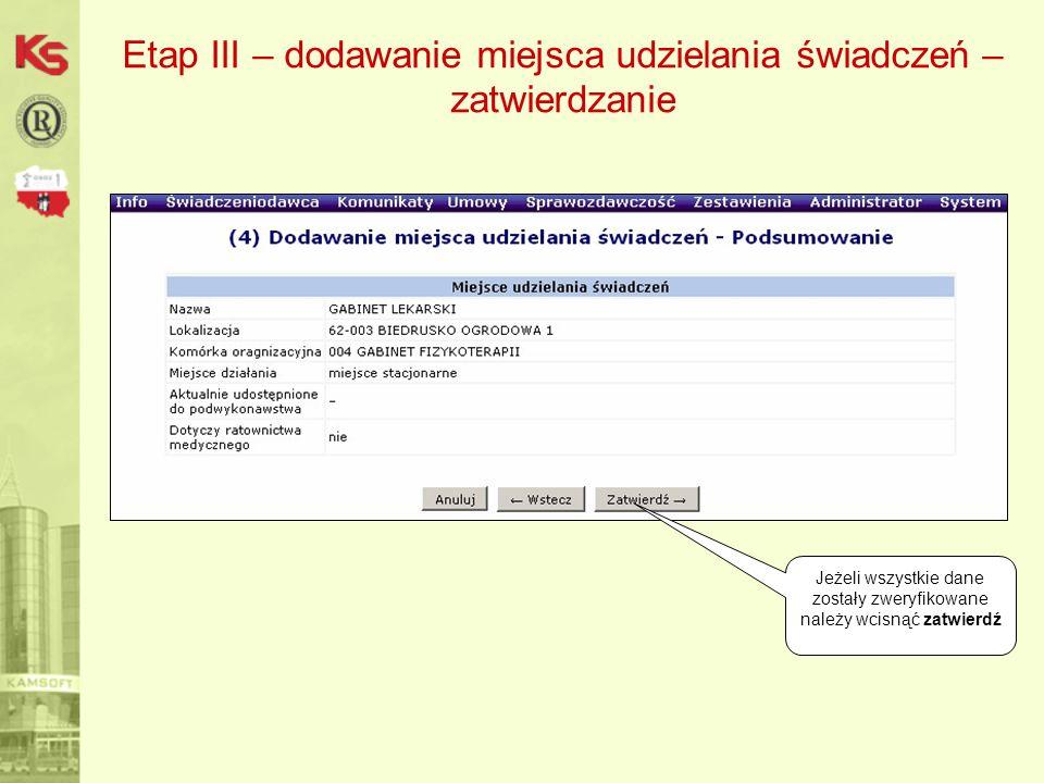 Etap III – dodawanie miejsca udzielania świadczeń – zatwierdzanie Jeżeli wszystkie dane zostały zweryfikowane należy wcisnąć zatwierdź