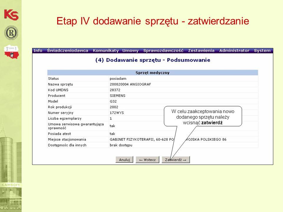 Etap IV dodawanie sprzętu - zatwierdzanie W celu zaakceptowania nowo dodanego sprzętu należy wcisnąć zatwierdź
