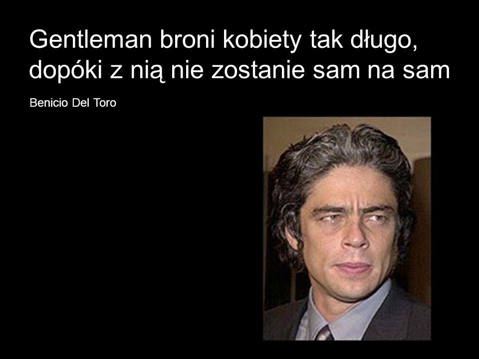 Gentleman broni kobiety tak długo, dopóki z nią nie zostanie sam na sam Benicio Del Toro