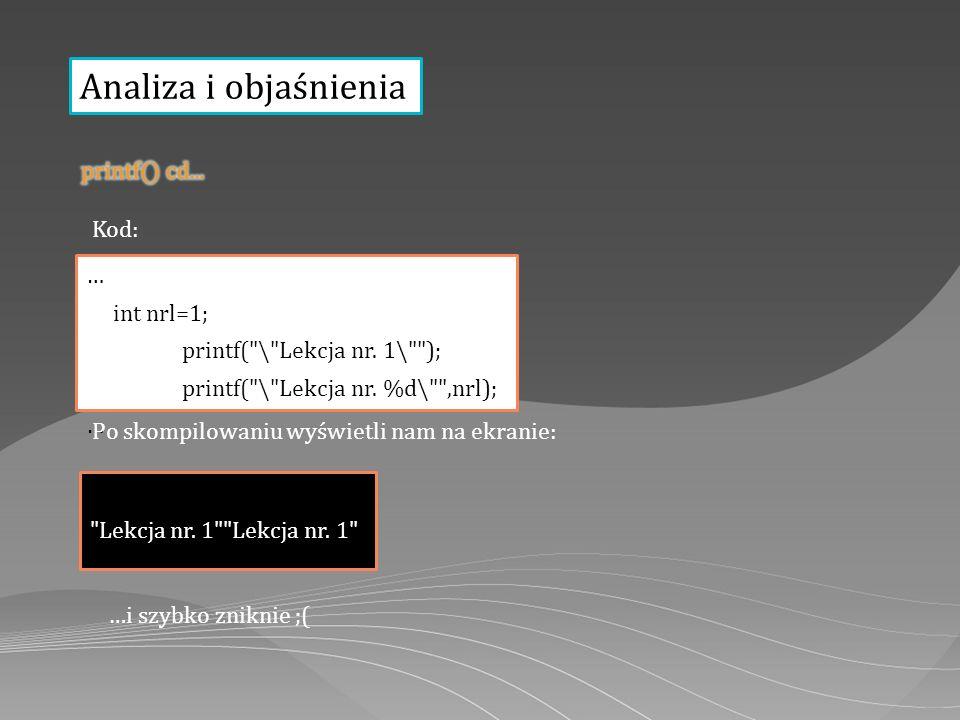 Analiza i objaśnienia Kod: … int nrl=1; printf( \ Lekcja nr.