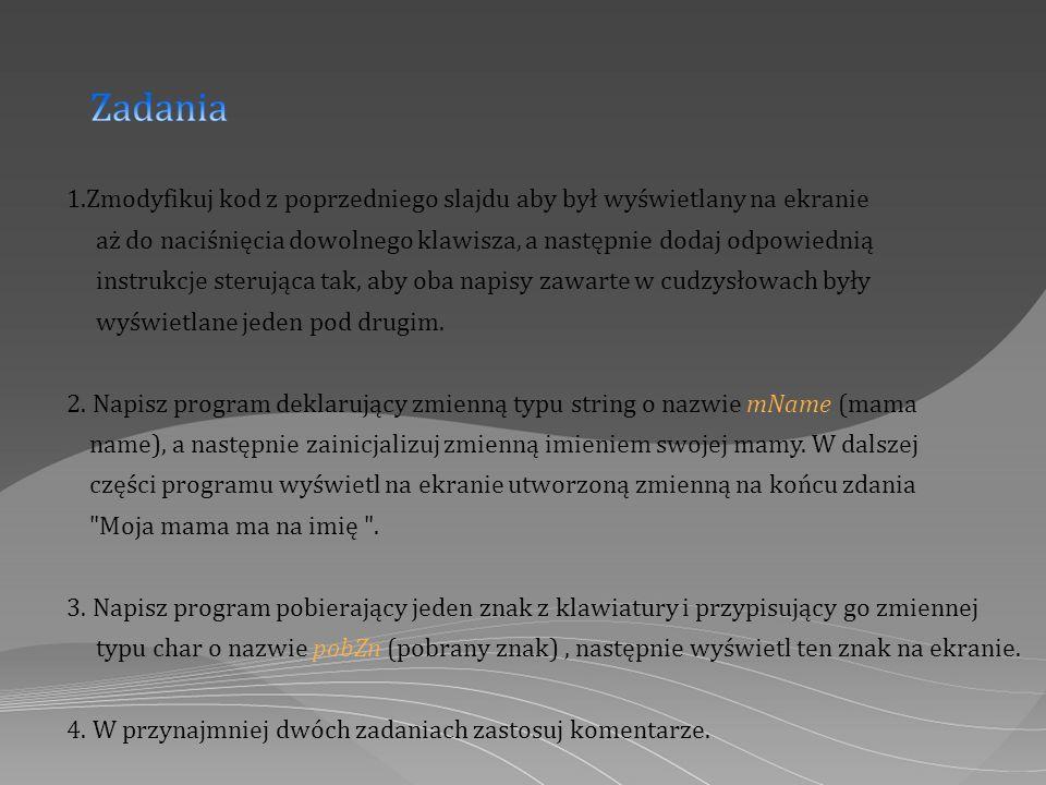1.Zmodyfikuj kod z poprzedniego slajdu aby był wyświetlany na ekranie aż do naciśnięcia dowolnego klawisza, a następnie dodaj odpowiednią instrukcje s