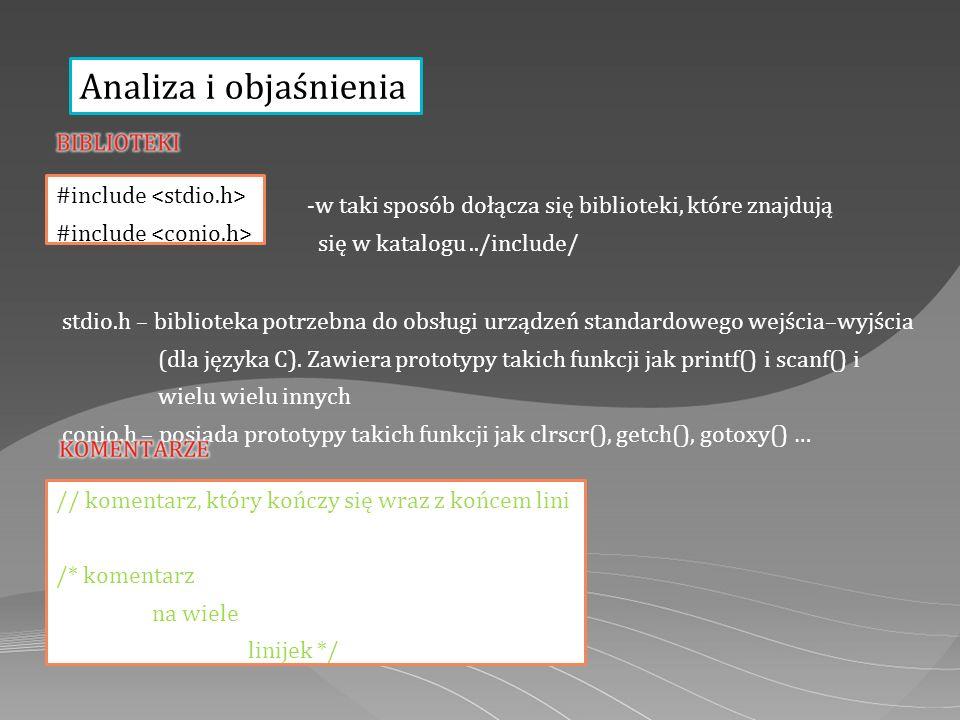 Analiza i objaśnienia #include -w taki sposób dołącza się biblioteki, które znajdują się w katalogu../include/ stdio.h – biblioteka potrzebna do obsługi urządzeń standardowego wejścia–wyjścia (dla języka C).