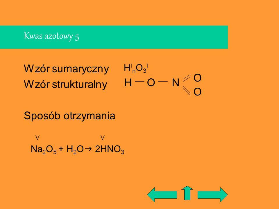 Kwas azotowy 5 Wzór sumaryczny Wzór strukturalny Sposób otrzymania Na 2 O 5 + H 2 O NH 2HNO 3 HInO3IHInO3I VV O O O