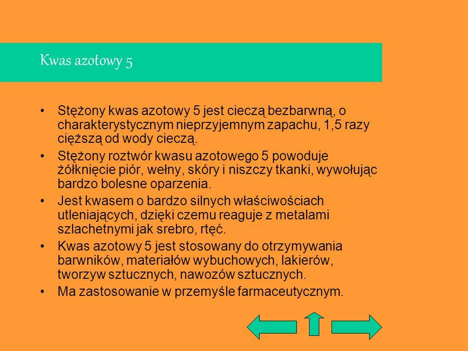 Kwas azotowy 5 Stężony kwas azotowy 5 jest cieczą bezbarwną, o charakterystycznym nieprzyjemnym zapachu, 1,5 razy cięższą od wody cieczą. Stężony rozt