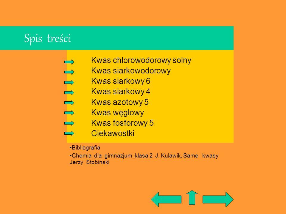 Spis treści Kwas chlorowodorowy solny Kwas siarkowodorowy Kwas siarkowy 6 Kwas siarkowy 4 Kwas azotowy 5 Kwas węglowy Kwas fosforowy 5 Ciekawostki Bib