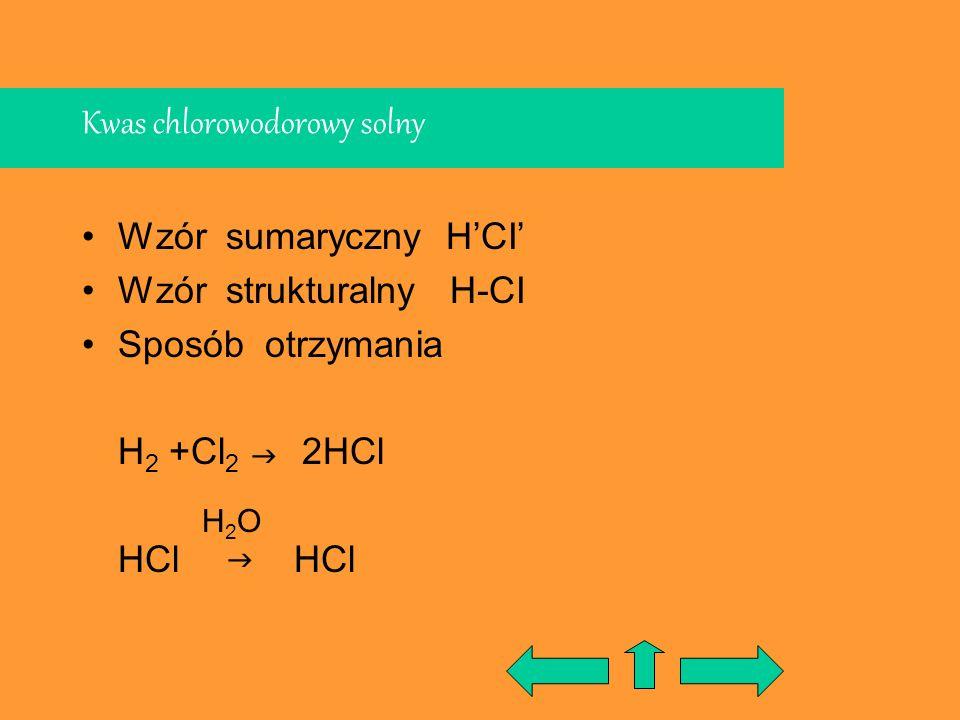 Kwas chlorowodorowy solny Wzór sumaryczny HCI Wzór strukturalny H-CI Sposób otrzymania H 2 +Cl 2 2HCl HCl H2OH2O