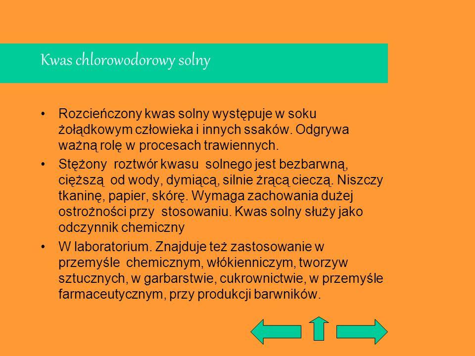 Kwas chlorowodorowy solny Rozcieńczony kwas solny występuje w soku żołądkowym człowieka i innych ssaków. Odgrywa ważną rolę w procesach trawiennych. S
