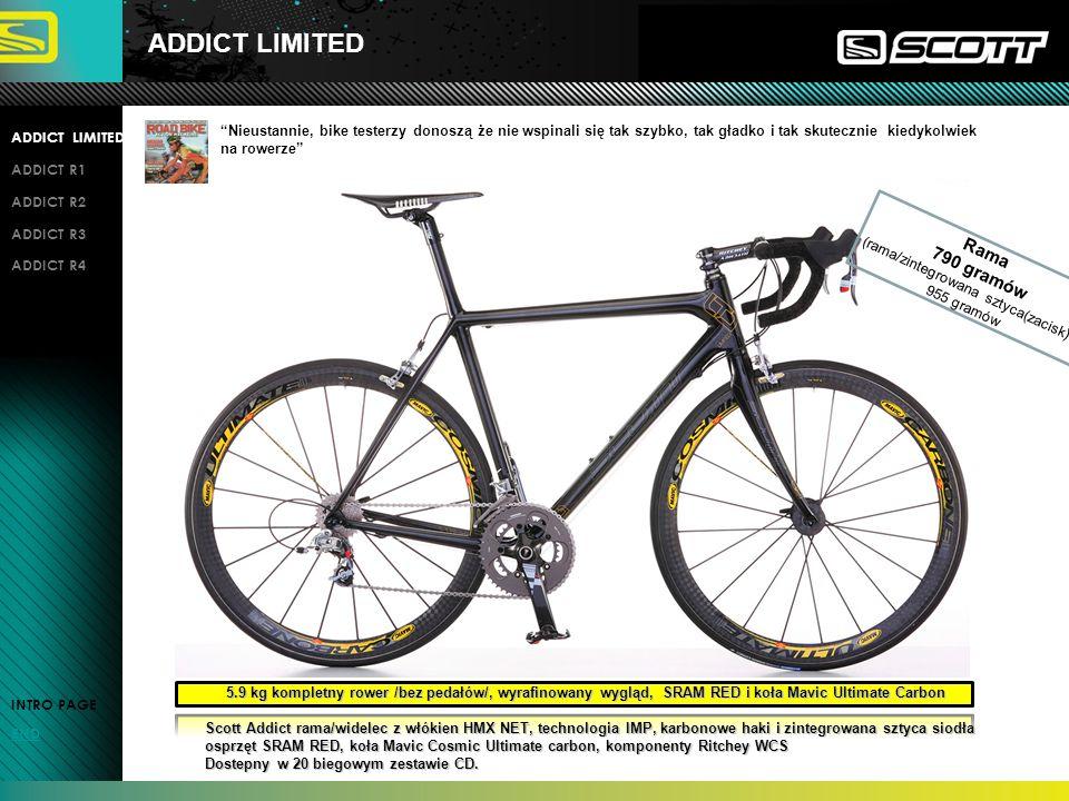 ADDICT R1 INTRO PAGE END ADDICT LIMITED ADDICT R1 ADDICT R2 ADDICT R3 ADDICT R4 Addict jest nadal najlżejszym produkowanym rowerem szosowym, rowerem który jest czynnym uczestnikiem Zawodowego peletonu .