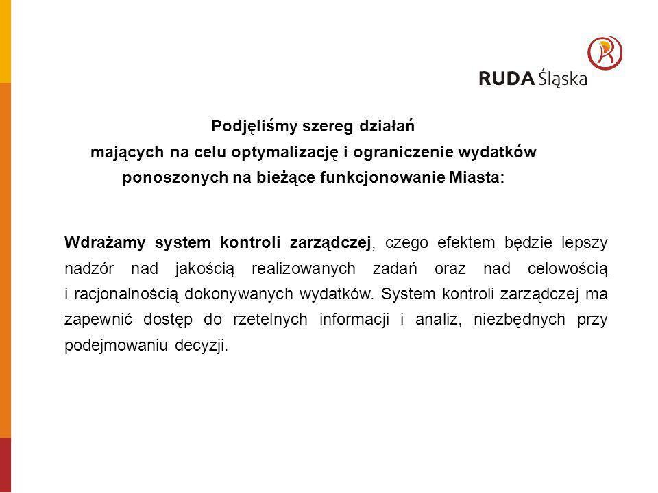 Podjęliśmy szereg działań mających na celu optymalizację i ograniczenie wydatków ponoszonych na bieżące funkcjonowanie Miasta: Wdrażamy system kontrol