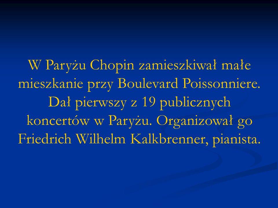 W Paryżu Chopin zamieszkiwał małe mieszkanie przy Boulevard Poissonniere. Dał pierwszy z 19 publicznych koncertów w Paryżu. Organizował go Friedrich W