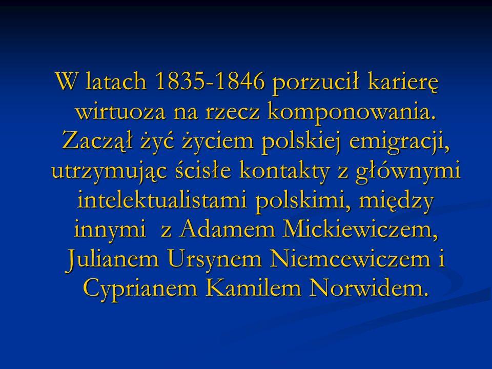 W latach 1835-1846 porzucił karierę wirtuoza na rzecz komponowania. Zaczął żyć życiem polskiej emigracji, utrzymując ścisłe kontakty z głównymi intele