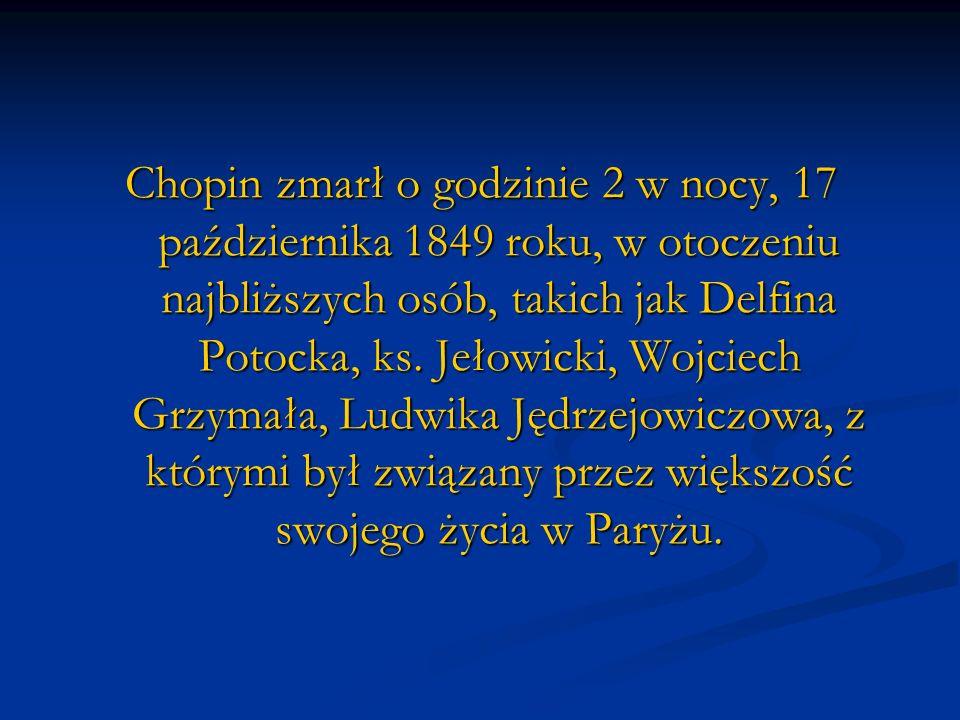 Chopin zmarł o godzinie 2 w nocy, 17 października 1849 roku, w otoczeniu najbliższych osób, takich jak Delfina Potocka, ks. Jełowicki, Wojciech Grzyma