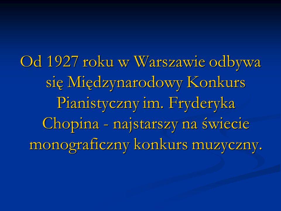 Od 1927 roku w Warszawie odbywa się Międzynarodowy Konkurs Pianistyczny im. Fryderyka Chopina - najstarszy na świecie monograficzny konkurs muzyczny.