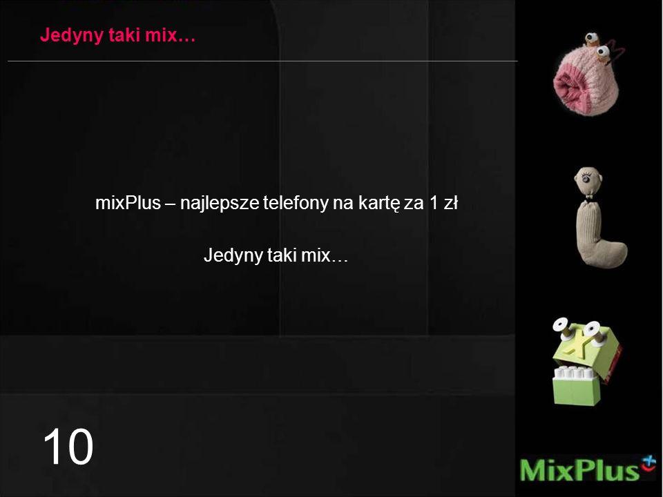 10 Jedyny taki mix… mixPlus – najlepsze telefony na kartę za 1 zł Jedyny taki mix…