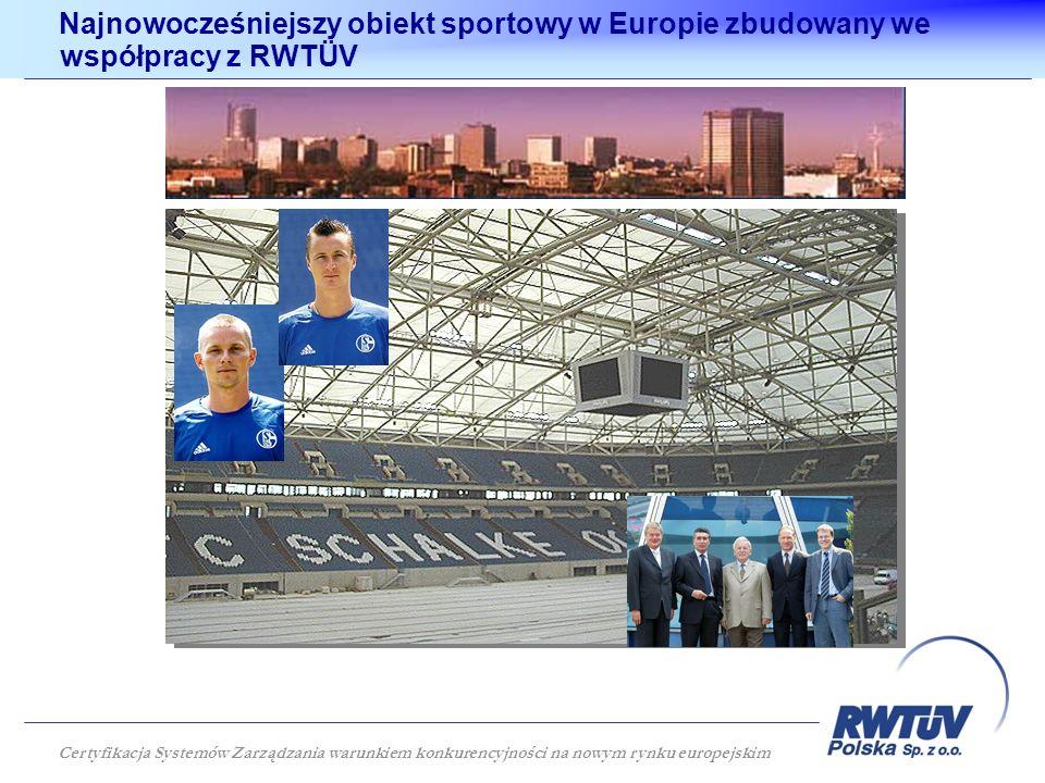 Najnowocześniejszy obiekt sportowy w Europie zbudowany we współpracy z RWTÜV Certyfikacja Systemów Zarządzania warunkiem konkurencyjności na nowym ryn