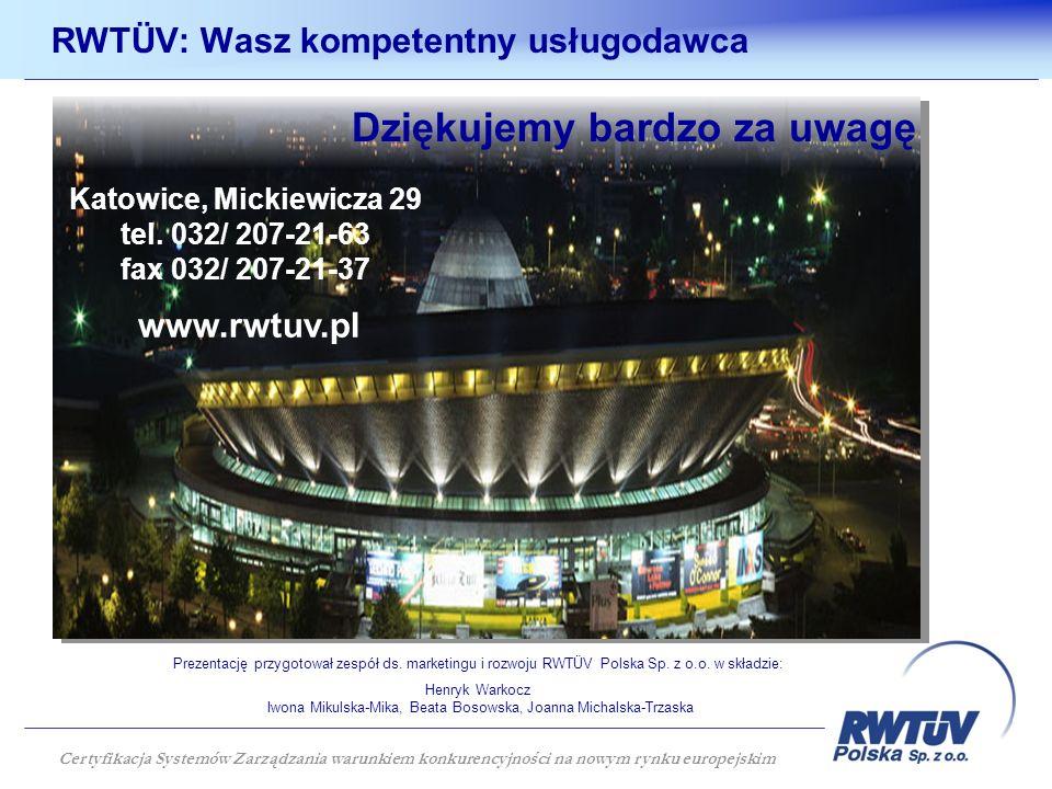 RWTÜV: Wasz kompetentny usługodawca RWTÜV Polska Sp. z o.o. Dziękujemy bardzo za uwagę Katowice, Mickiewicza 29 tel. 032/ 207-21-63 fax 032/ 207-21-37