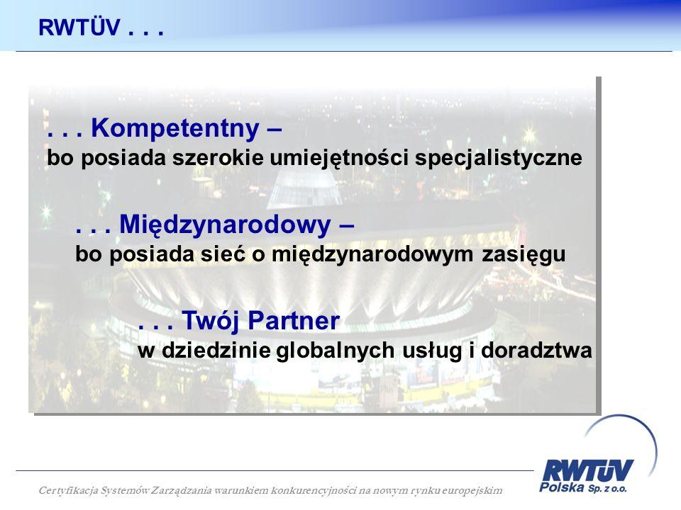 RWTÜV...... Twój Partner w dziedzinie globalnych usług i doradztwa... Międzynarodowy – bo posiada sieć o międzynarodowym zasięgu... Kompetentny – bo p