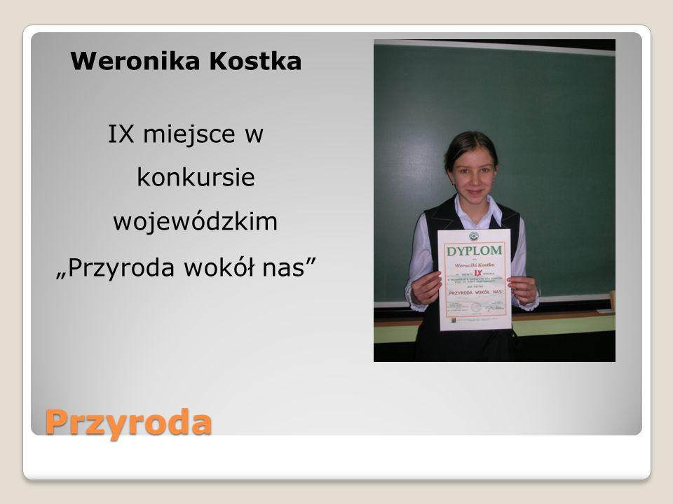 Przyroda Weronika Kostka IX miejsce w konkursie wojewódzkim Przyroda wokół nas