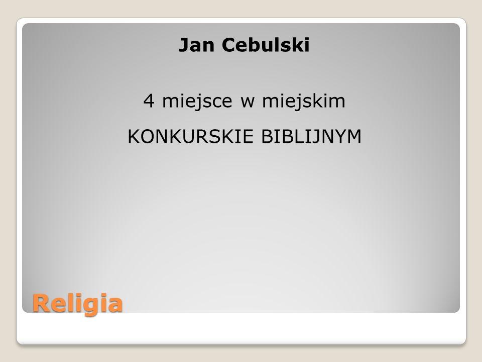 Religia Jan Cebulski 4 miejsce w miejskim KONKURSKIE BIBLIJNYM