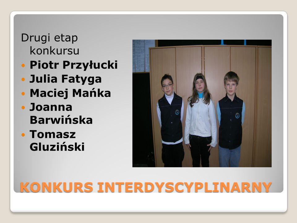 KONKURS INTERDYSCYPLINARNY Drugi etap konkursu Piotr Przyłucki Julia Fatyga Maciej Mańka Joanna Barwińska Tomasz Gluziński