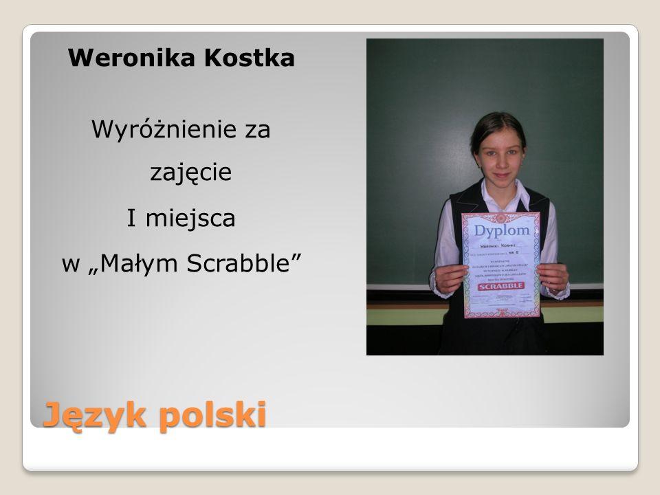 Język polski Weronika Kostka Wyróżnienie za zajęcie I miejsca w Małym Scrabble